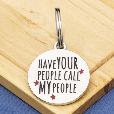 Have Your People Call My People Dog ID Tag With Engraving
